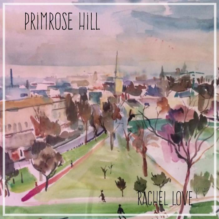 Single: Rachel Love – Primrose Hill